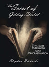 The Secret of Getting Started: Strategies to Triumph over Procrastination