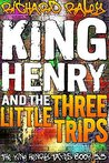 King Henry and the Three Little Trips (The King Henry Tapes)