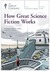 How Great Science Fiction Works by Gary K. Wolfe