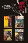 The Best of Rog Phillips: Volume IV: Worlf of If, Game Preserve, the Yellow Pill & Rat in the Skull