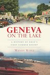 Geneva on the Lake: A History of Ohio's First Summer Resort (Brief History)