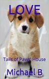 LOVE: Tails of Paws' House