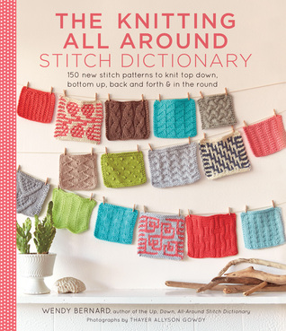 The Knitting All Around Stitch Dictionary by Wendy Bernard   Reviews, Discuss...