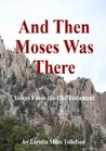 And Then Moses Was There: Voices from the Old Testament