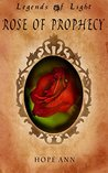 Rose of Prophecy: A Beauty and the Beast Novella (Legends of Light #1)