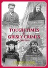 Tough Times and Grisly Crimes.: A History of Crime in Northumberland and Durham.