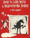 How to Live with a Headstrong Horse