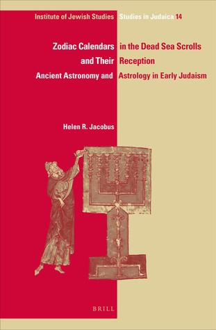 Zodiac Calendars in the Dead Sea Scrolls and Their Reception: Ancient Astronomy and Astrology in Early Judaism