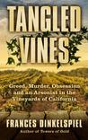Tangled Vines: Greed, Murder, Obsession and an Arsonist in the Vineyards of California