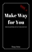 Make Way for You: Tips for getting out of your Own Way