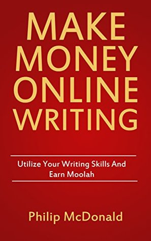 Make Money Online Writing: Utilize your Writing Skills and Earn Moolah