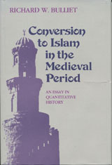 Conversion To Islam In The Medieval Period by Richard W. Bulliet
