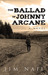 The Ballad of Johnny Arcane