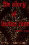 The Story of Lucius Cane: Book One