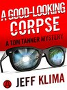 A Good-Looking Corpse: A Tom Tanner Mystery