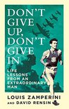 Don't Give Up, Don't Give In: Life Lessons from an Extraordinary Man