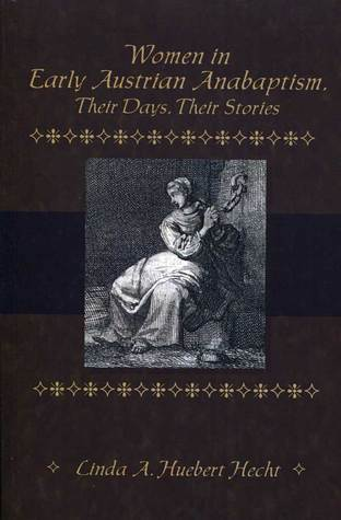Women in Early Austrian Anabaptism, Their Days, Their Stories