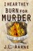I Hear They Burn for Murder (Murder in the Dark, #1)
