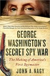 George Washington's Secret Spy War: The Making of America's First Spymaster