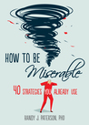 How to Be Miserable by Randy J. Paterson