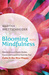 Blooming Into Mindfulness: How the Universe Used a Garden, Cancer, and Carpools to Teach Me That Calm Is the New Happy