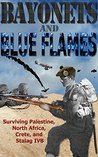 Bayonets and Blue Flames: Surviving Palestine, North Africa, Crete and Stalag IVB