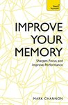 Improve Your Memory: Sharpen Focus and Improve Performance: Teach Yourself