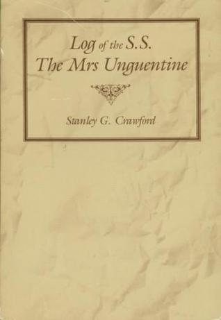 Log of the S.S. the Mrs. Unguentine by Stanley Crawford
