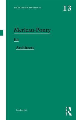 Merleau-Ponty for Architects by Hale Jonathan