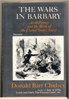 The Wars in Barbary: Arab Piracy & the Birth of the United States Navy