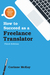 How to Succeed as a Freelance Translator, Third Edition by Corinne McKay