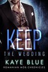 Keep: The Wedding (Romanian Mob Chronicles #4)