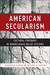 American Secularism: Cultural Contours of Nonreligious Belief Systems