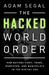 The Hacked World Order: How Nations Fight, Trade, Maneuver, and Manipulate in the Digital Age