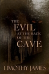 The Evil at the Back of the Cave by Timothy   James