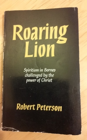 Roaring Lion: Spiritism in Borneo challenged by the power of Christ