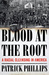 Blood at the Root by Patrick Phillips