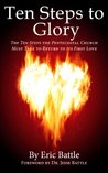 Ten Steps to Glory: The Ten Steps the Pentecostal Church Must Take to Return to its First Love
