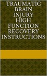 Traumatic Brain Injury High Function Recovery Instructions