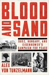 Blood and Sand: Suez, Hungary, and Eisenhower's Campaign for Peace