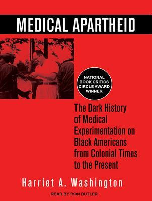 The Dark History of Medical Experimentation on Black Americans from Colonial Times to the Present - Harriet A. Washington