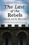 The Last of the Rebels: Ananda and his Masterda: A teenager's eyewitness account of the Chittagong Uprising 1930 by Piyul Mukherjee