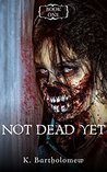 Not Dead Yet: A Zombie Apocalypse Series - Book 1