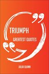 Triumph Greatest Quotes - Quick, Short, Medium or Long Quotes. Find the Perfect Triumph Quotations for All Occasions - Spicing Up Letters, Speeches, and Everyday Conversations.