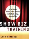 Show Biz Training: Fun and Effective Training Techniques from the Worlds of Stage, Screen, and Song (Trainer's Workshop Series)