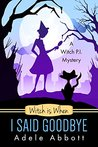 Witch is When I Said Goodbye (A Witch P.I. Mystery #10)