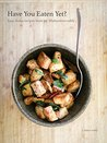 Have You Eaten Yet?: Easy Asian Recipes from My Midwestern Table