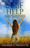 SELF HELP: 15 Ways You Can Instantly Improve Your Self Esteem!
