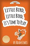 Little Bird, Little Bird, It's Time To Play (Kids Books & Short Children's Animal Stories Book 2)