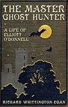 The Master Ghost Hunter: A Life of Elliott O'Donnell